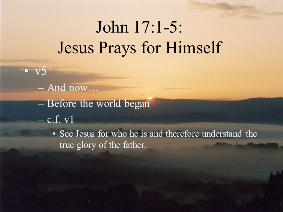 John 17:1-5: Jesus Prays for Himself