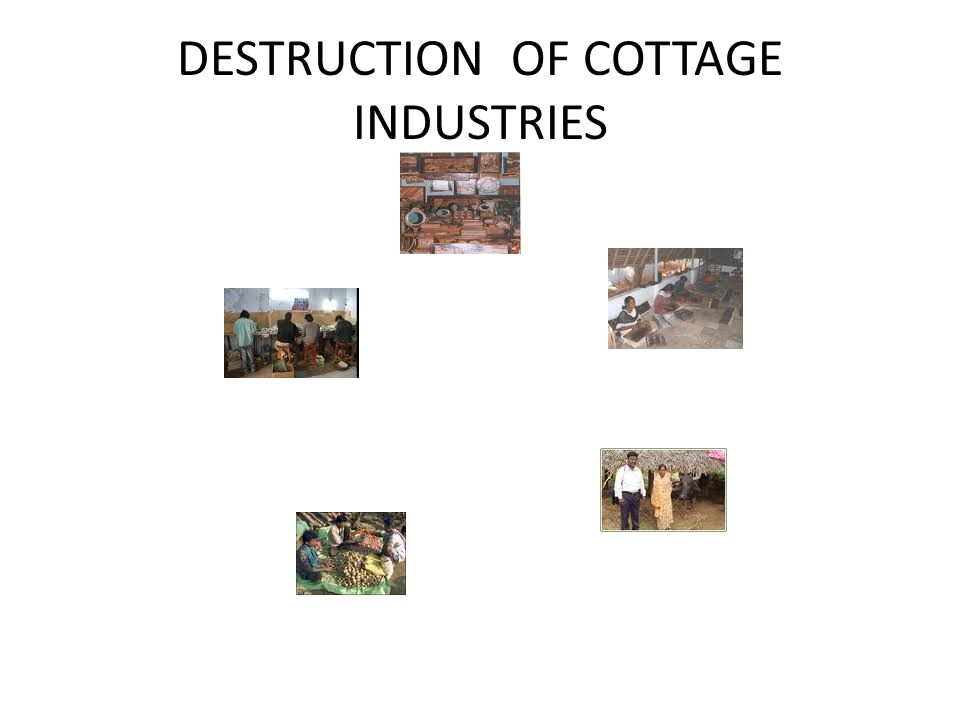 DESTRUCTION OF COTTAGE INDUSTRIES