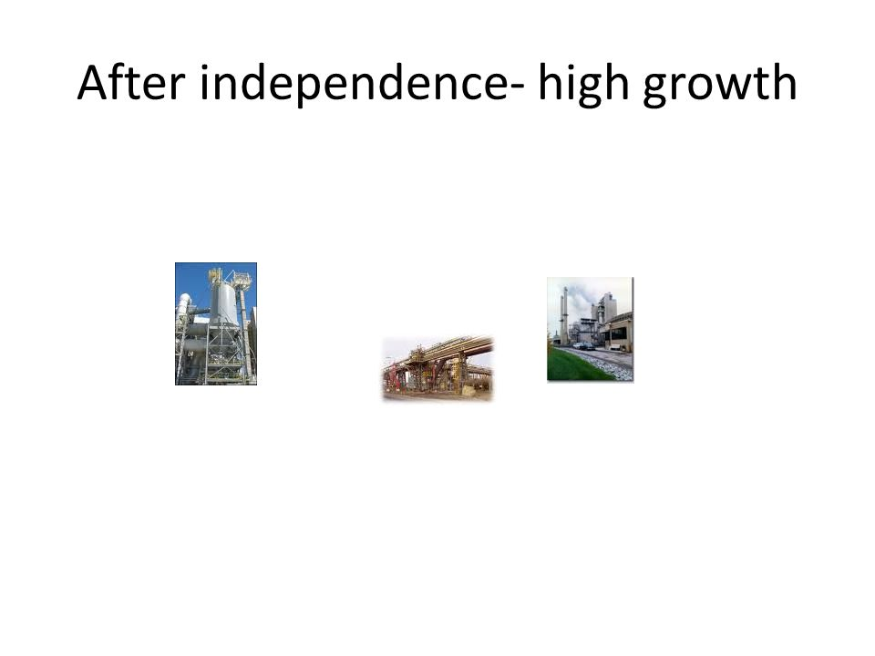 After independence- high growth