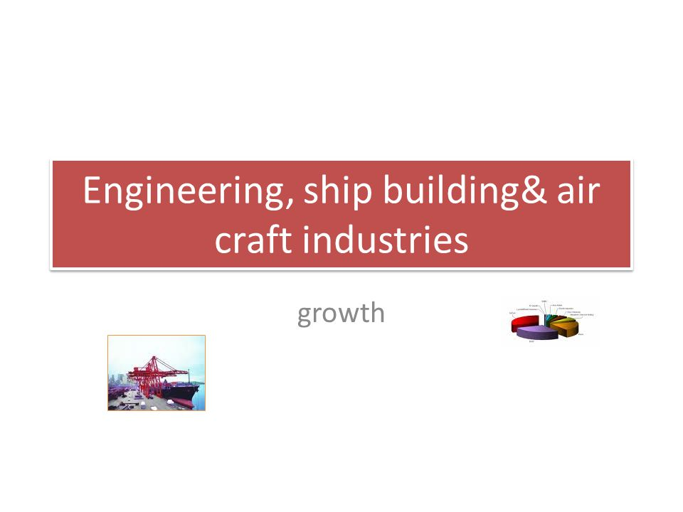 Engineering, ship building& air craft industries