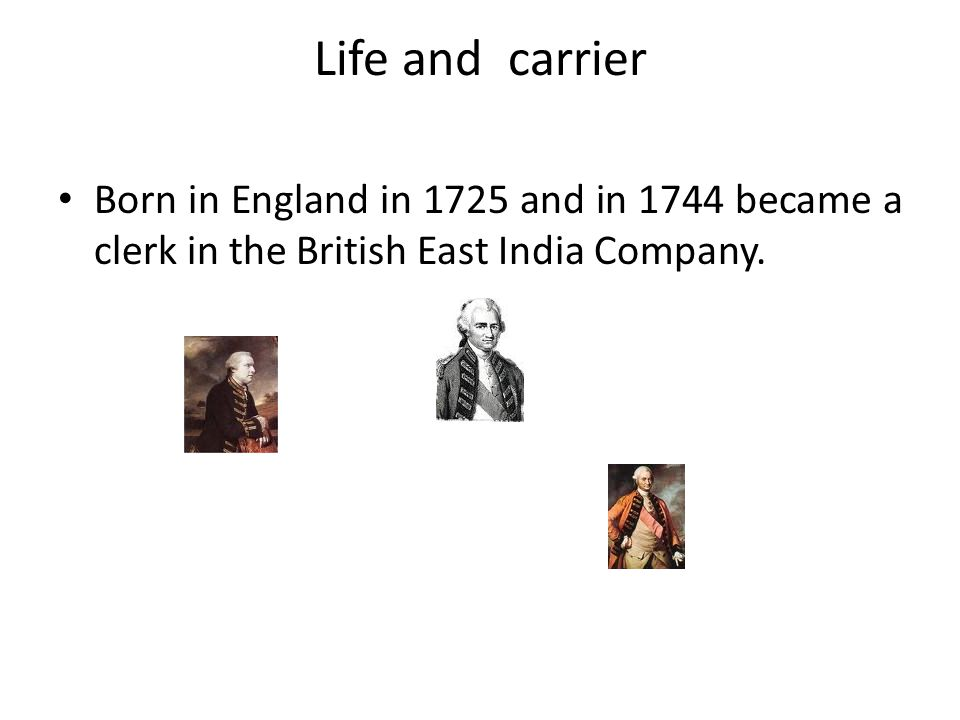 Life and carrier Born in England in 1725 and in 1744 became a clerk in the British East India Company.