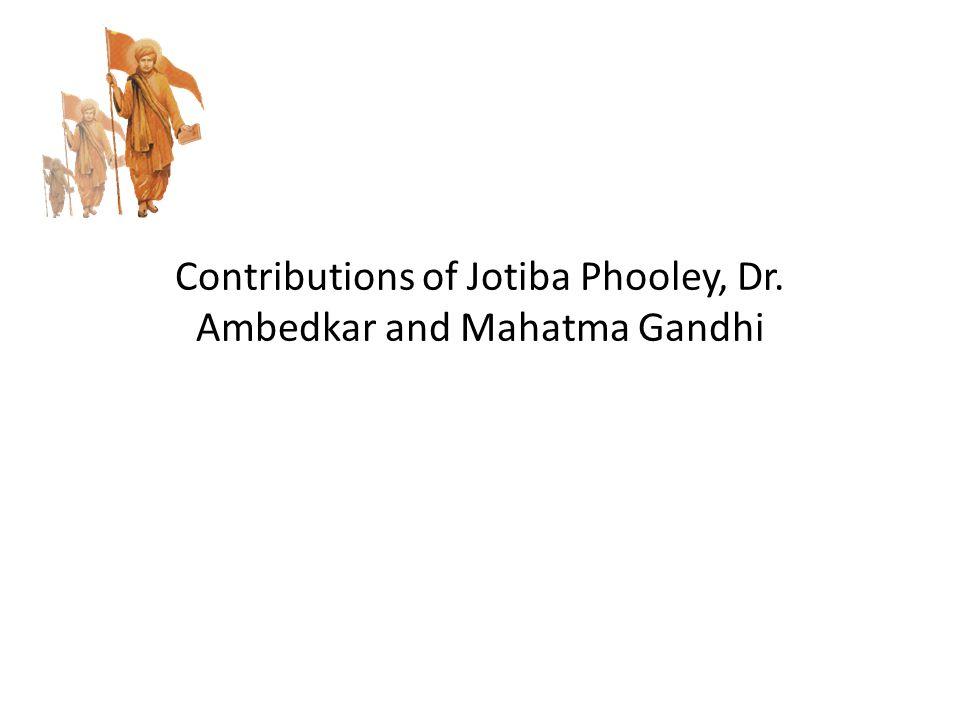 Contributions of Jotiba Phooley, Dr. Ambedkar and Mahatma Gandhi