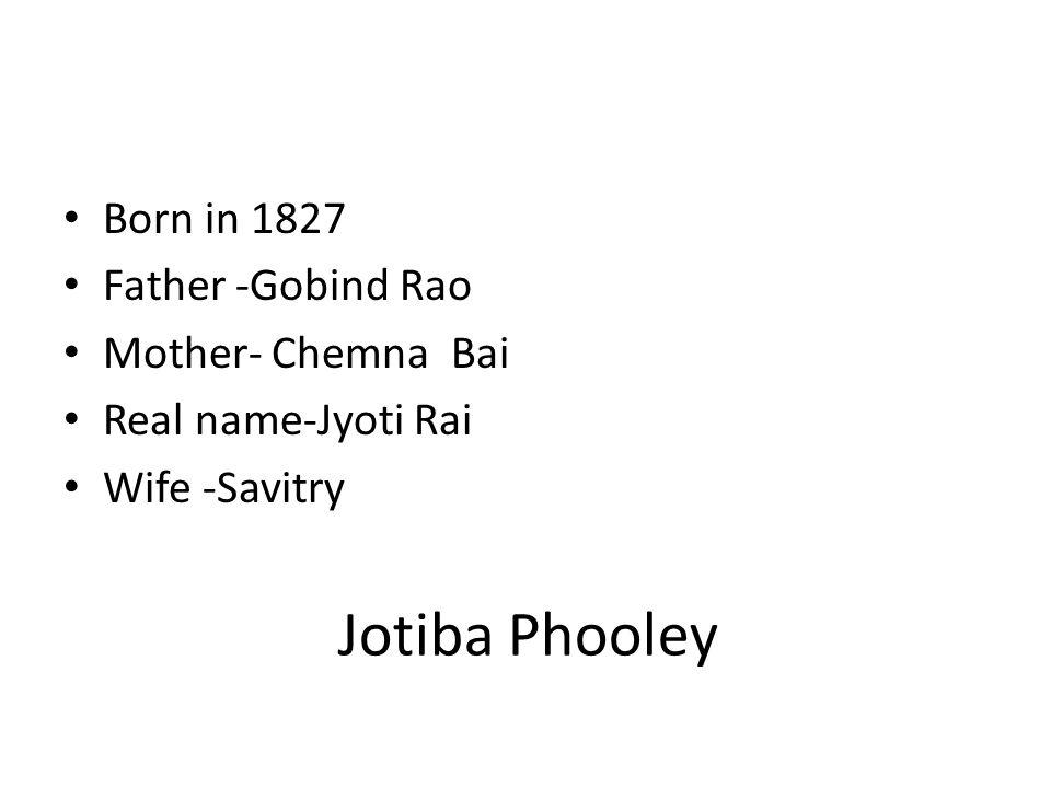 Jotiba Phooley Born in 1827 Father -Gobind Rao Mother- Chemna Bai