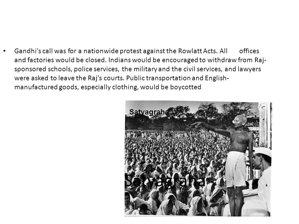 Gandhi s call was for a nationwide protest against the Rowlatt Acts