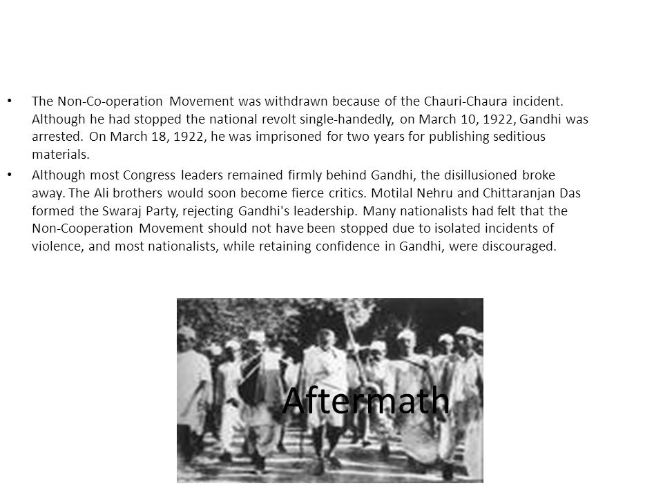 The Non-Co-operation Movement was withdrawn because of the Chauri-Chaura incident. Although he had stopped the national revolt single-handedly, on March 10, 1922, Gandhi was arrested. On March 18, 1922, he was imprisoned for two years for publishing seditious materials.