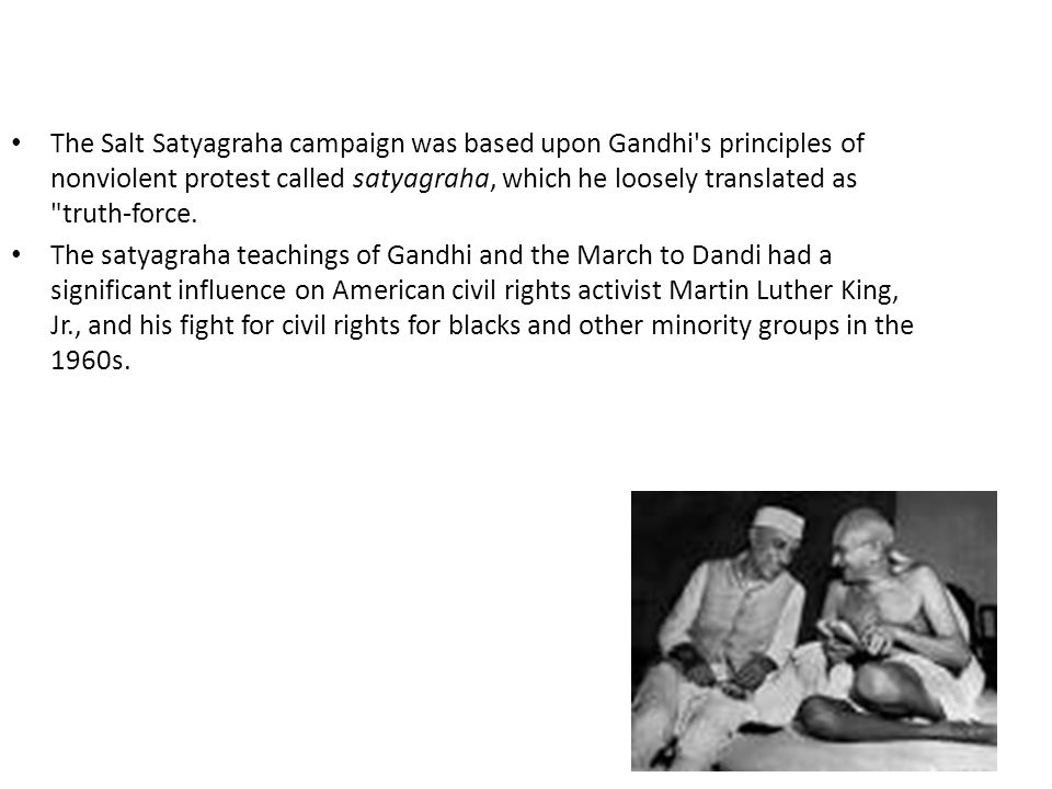 The Salt Satyagraha campaign was based upon Gandhi s principles of nonviolent protest called satyagraha, which he loosely translated as truth-force.