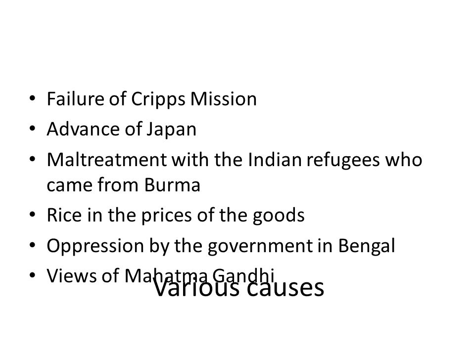 Various causes Failure of Cripps Mission Advance of Japan
