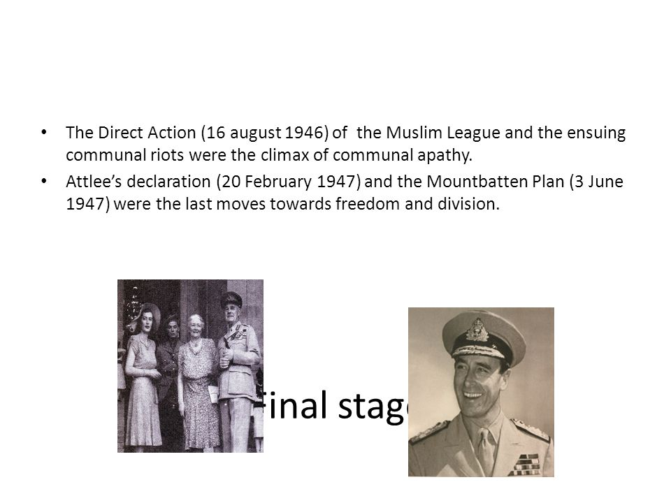 The Direct Action (16 august 1946) of the Muslim League and the ensuing communal riots were the climax of communal apathy.