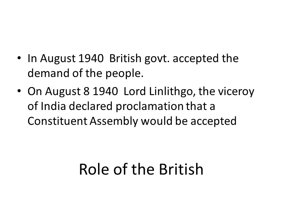 In August 1940 British govt. accepted the demand of the people.