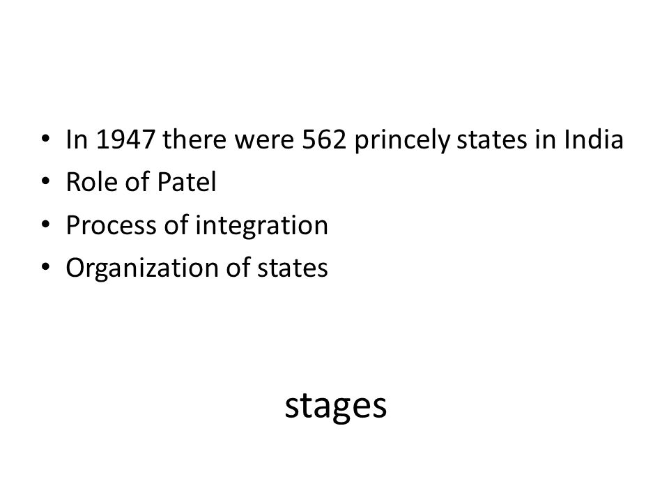 stages In 1947 there were 562 princely states in India Role of Patel