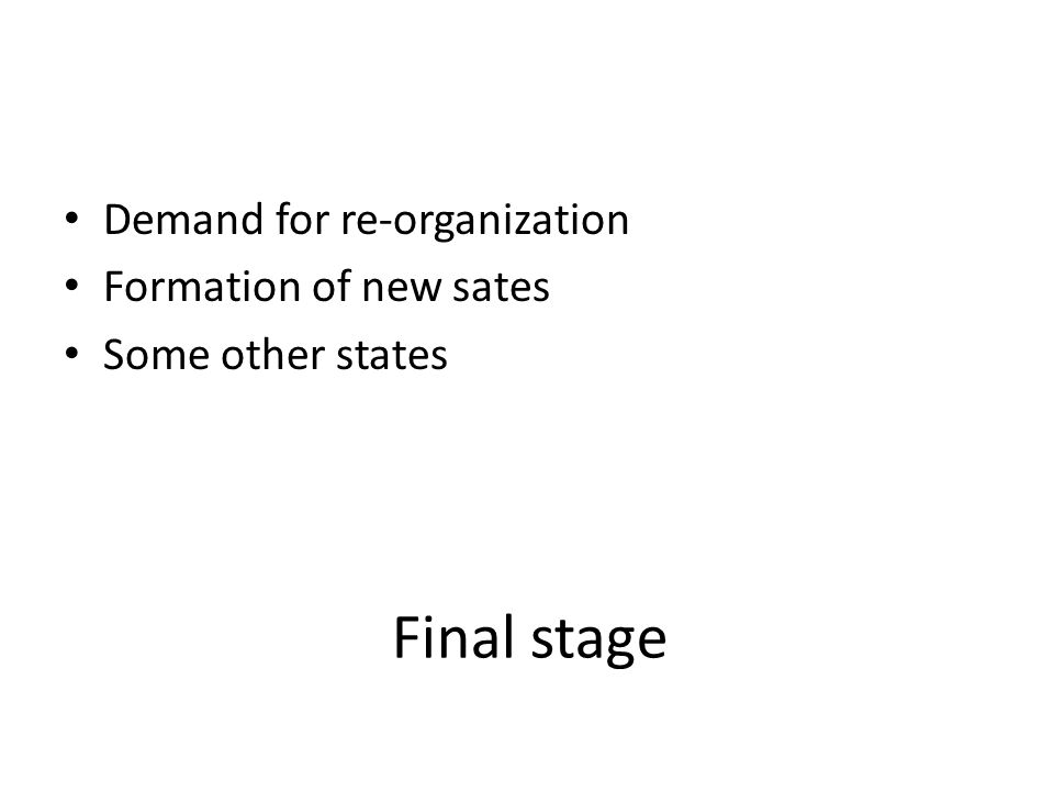 Final stage Demand for re-organization Formation of new sates