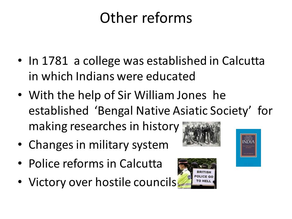 Other reforms In 1781 a college was established in Calcutta in which Indians were educated.