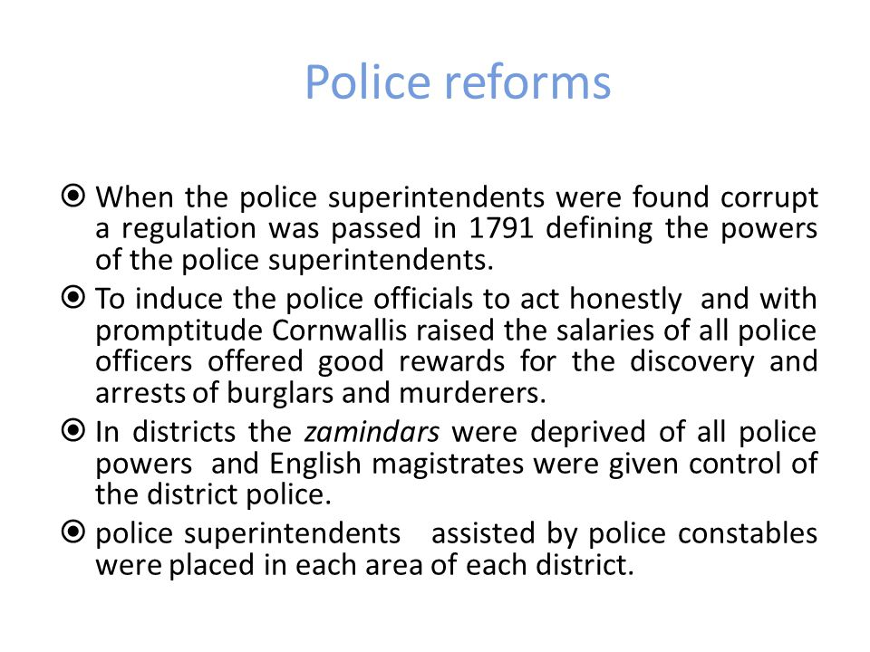Police reforms When the police superintendents were found corrupt a regulation was passed in 1791 defining the powers of the police superintendents.
