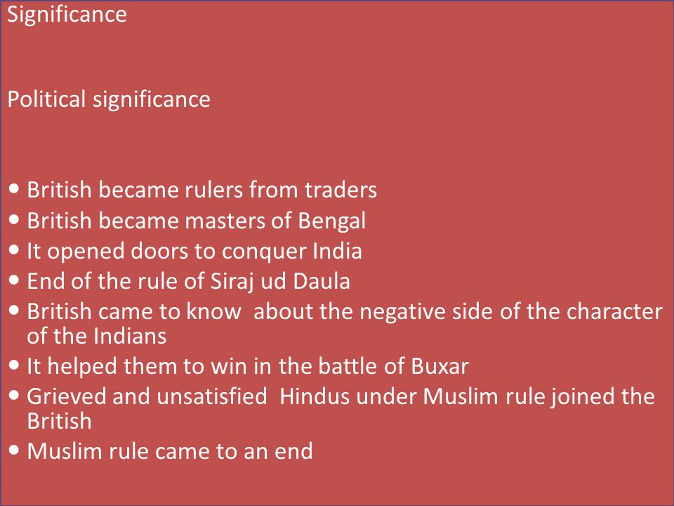 Significance Political significance. British became rulers from traders. British became masters of Bengal.