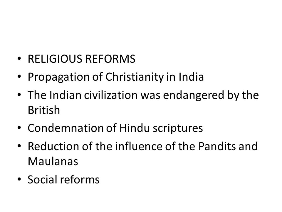 RELIGIOUS REFORMS Propagation of Christianity in India. The Indian civilization was endangered by the British.