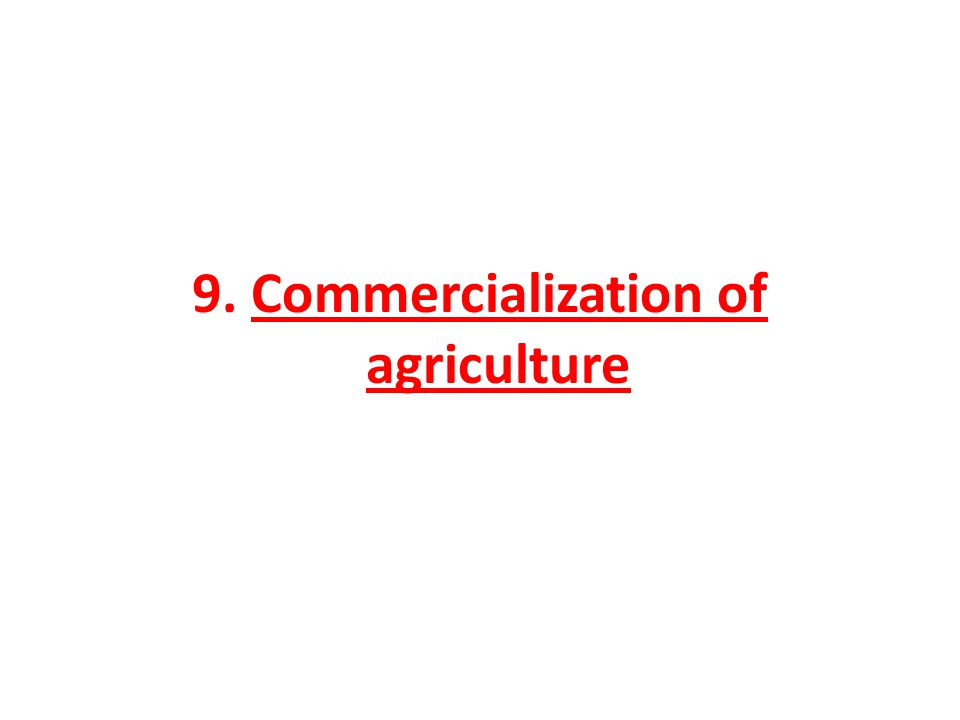 9. Commercialization of agriculture