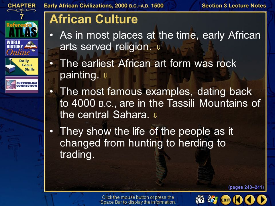 African Culture As in most places at the time, early African arts served religion.  The earliest African art form was rock painting. 