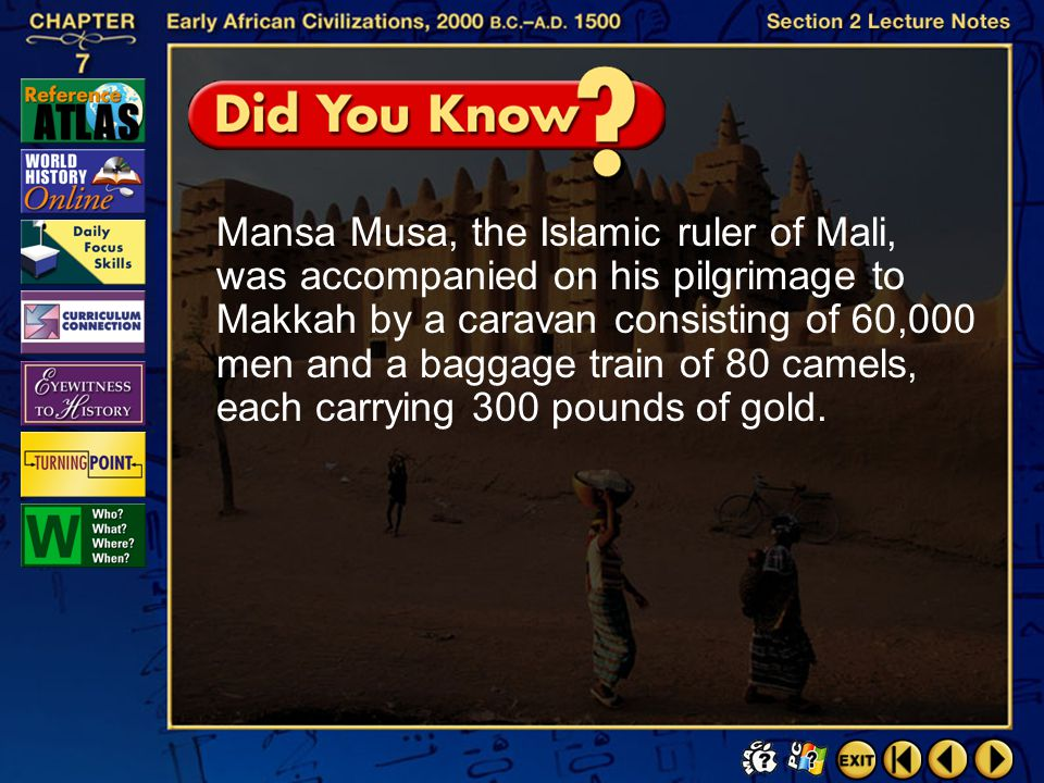 Mansa Musa, the Islamic ruler of Mali, was accompanied on his pilgrimage to Makkah by a caravan consisting of 60,000 men and a baggage train of 80 camels, each carrying 300 pounds of gold.