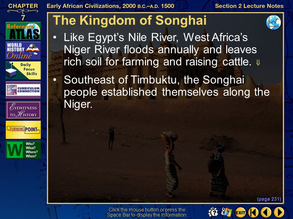 The Kingdom of Songhai Like Egypt's Nile River, West Africa's Niger River floods annually and leaves rich soil for farming and raising cattle. 