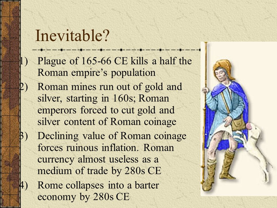 Inevitable Plague of 165-66 CE kills a half the Roman empire's population.