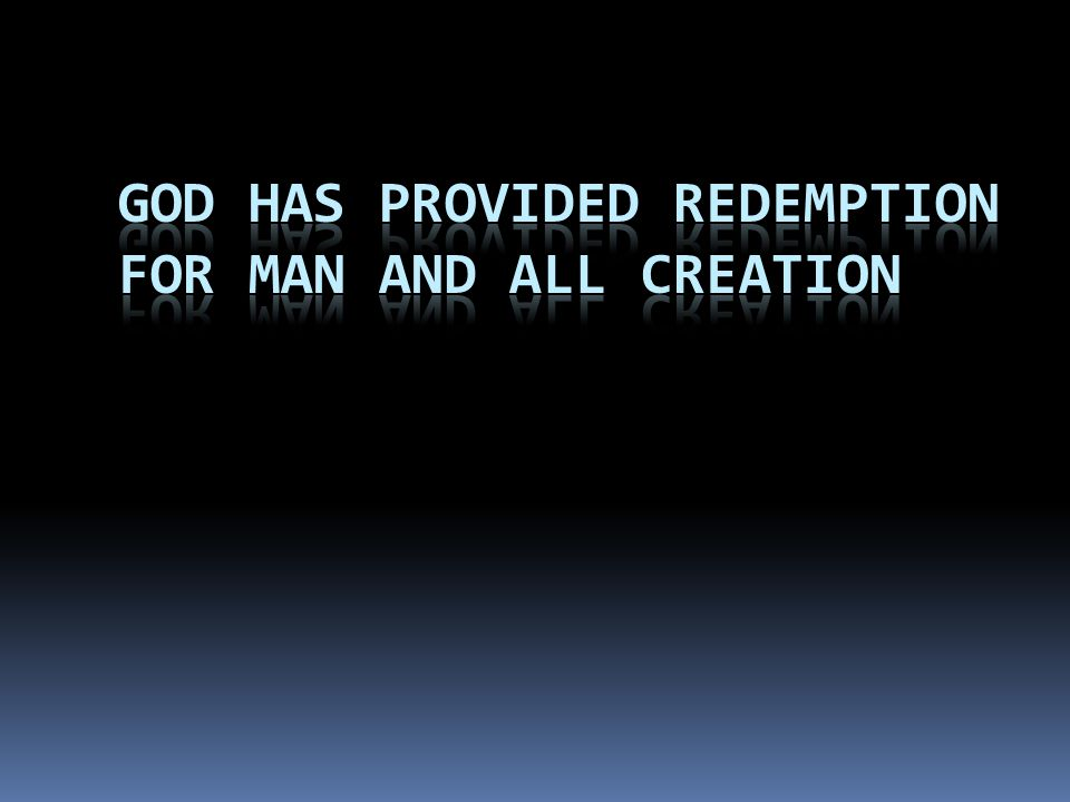 God Has Provided Redemption for man and all creation