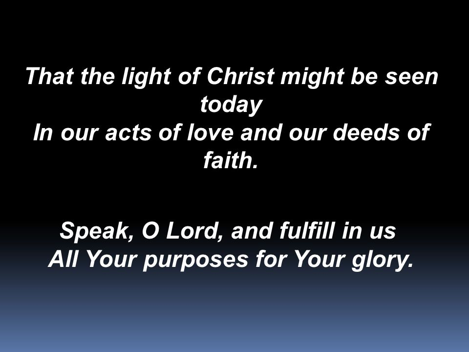 Speak, O Lord, and fulfill in us All Your purposes for Your glory.