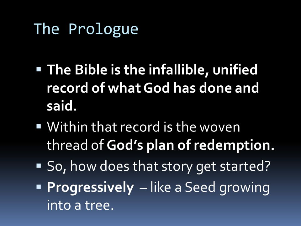 The Prologue The Bible is the infallible, unified record of what God has done and said.