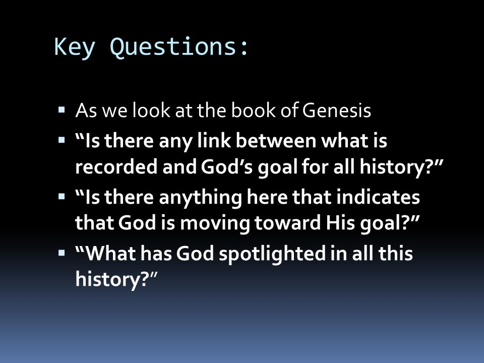 Key Questions: As we look at the book of Genesis
