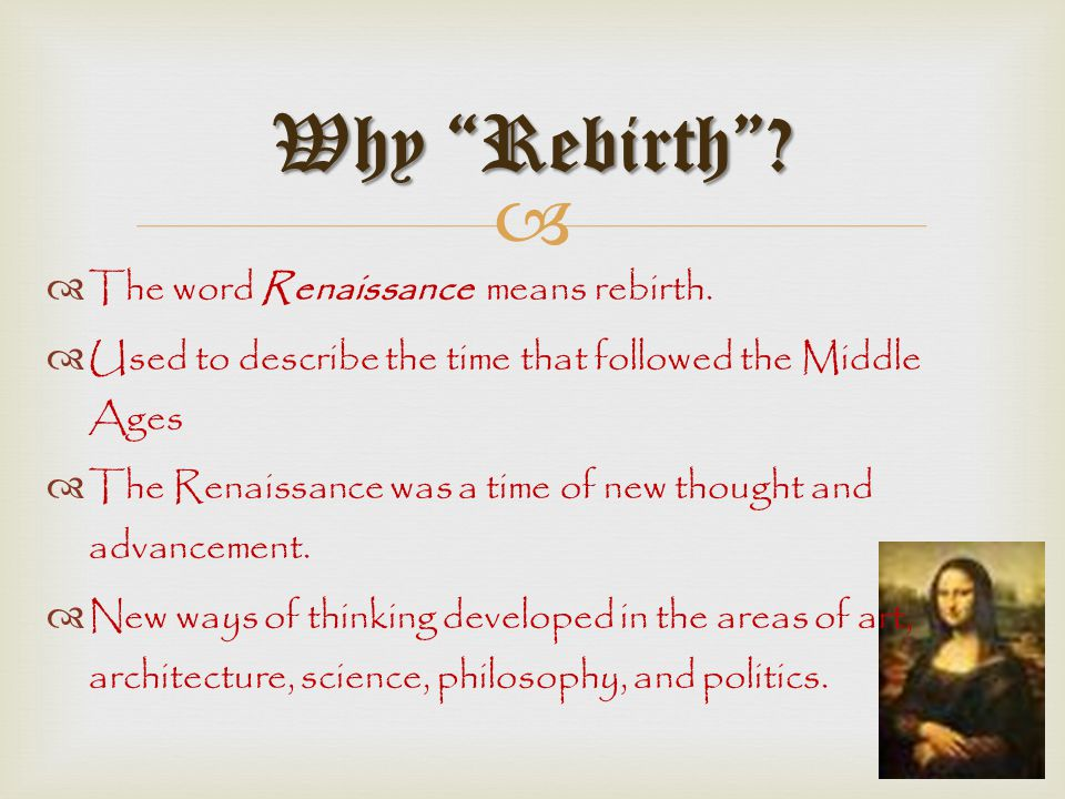 Why Rebirth The word Renaissance means rebirth.