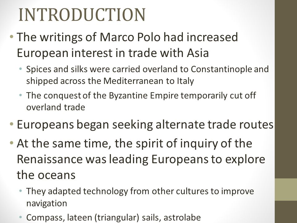INTRODUCTION The writings of Marco Polo had increased European interest in trade with Asia.