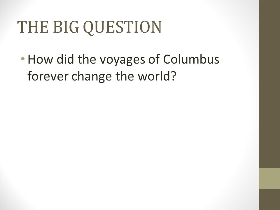 THE BIG QUESTION How did the voyages of Columbus forever change the world