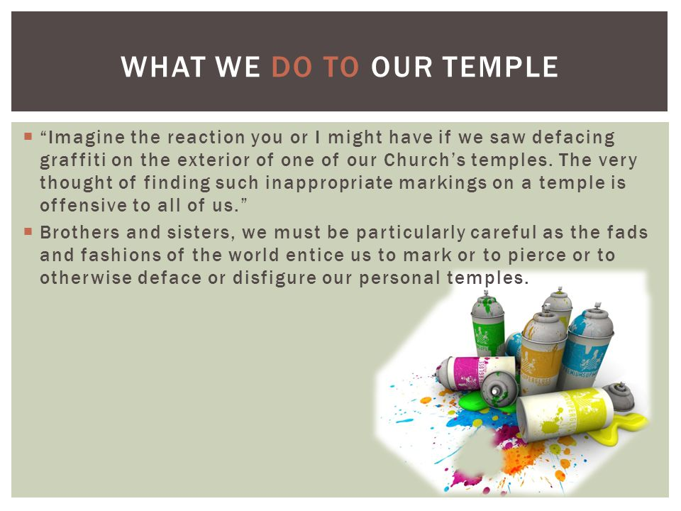 What we do to our temple