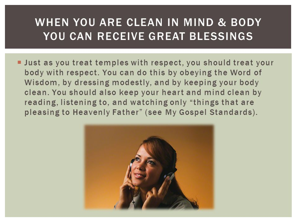 When you are clean in mind & body you can receive great blessings