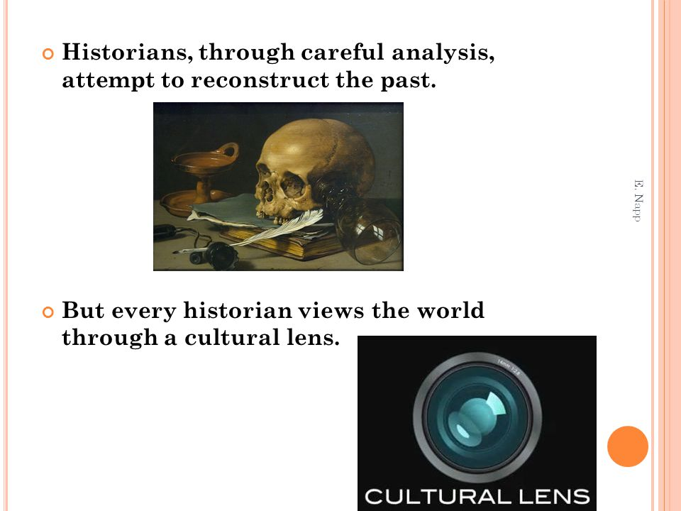 Historians, through careful analysis, attempt to reconstruct the past.