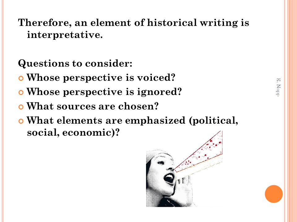 Therefore, an element of historical writing is interpretative.