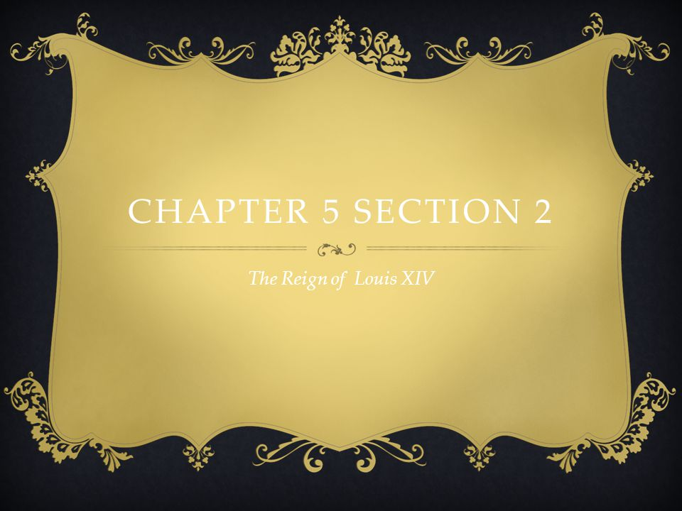 Chapter 5 Section 2 The Reign of Louis XIV