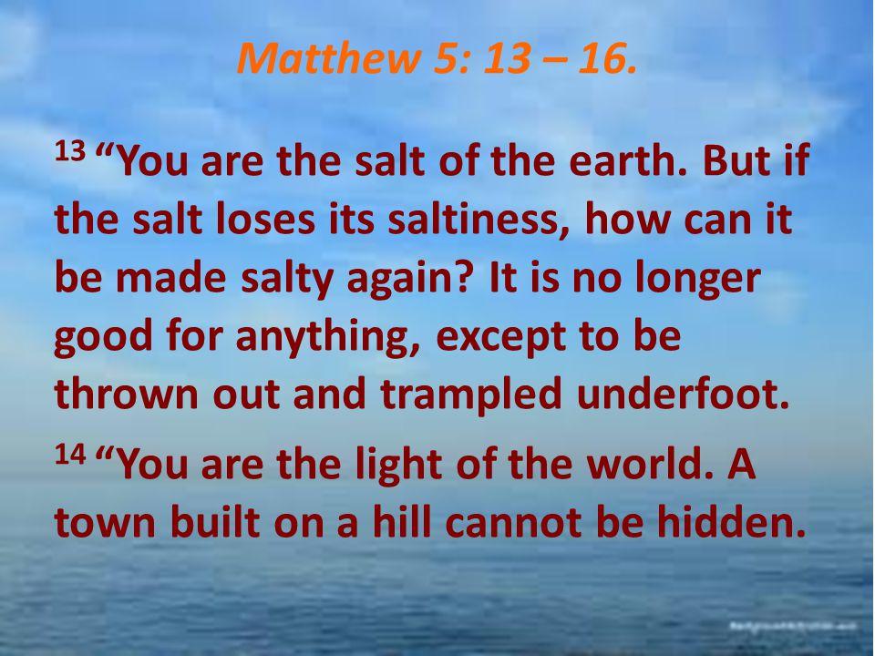 Matthew 5: 13 – 16.