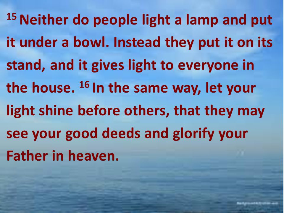 15 Neither do people light a lamp and put it under a bowl