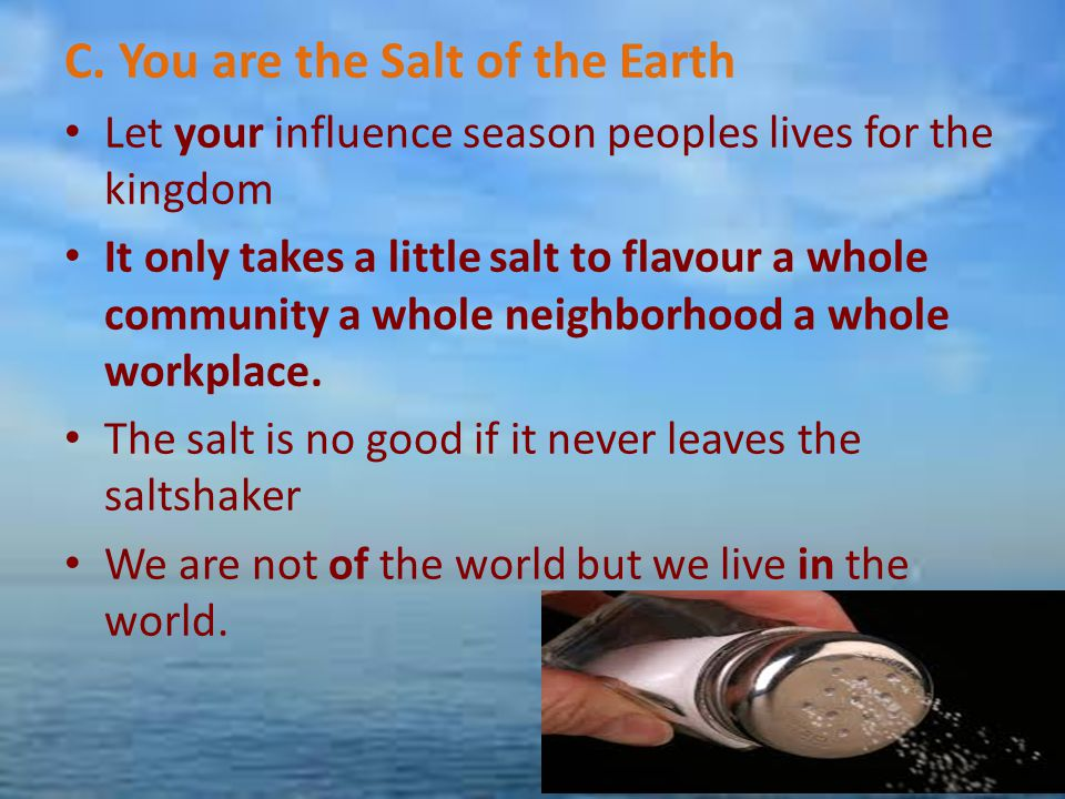 C. You are the Salt of the Earth