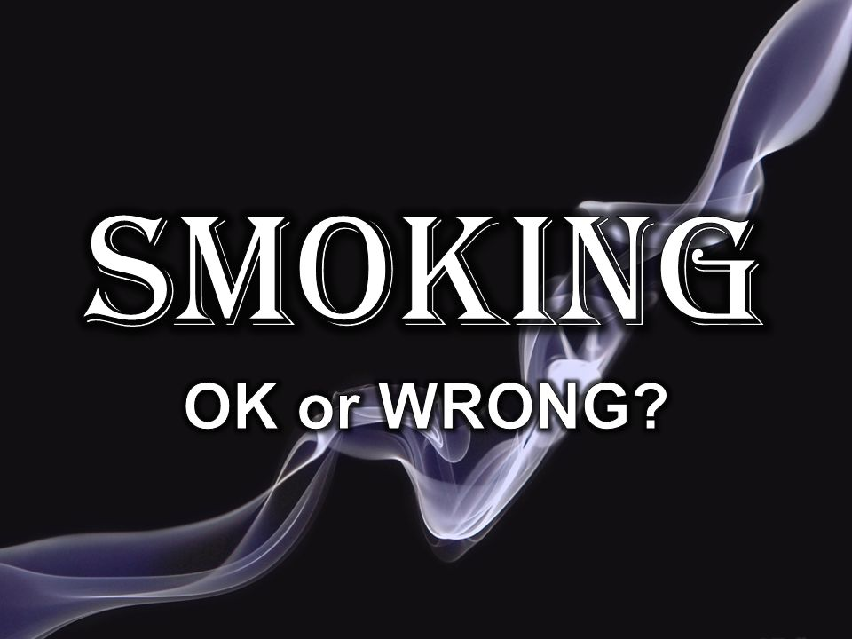 Smoking OK or WRONG