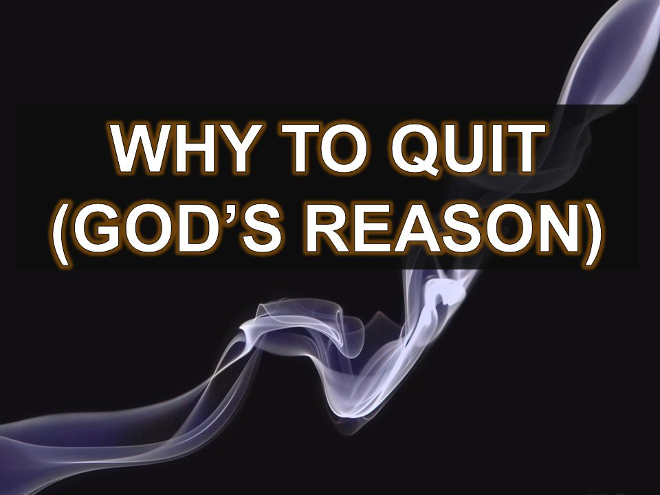 Why to quit (God's reason)