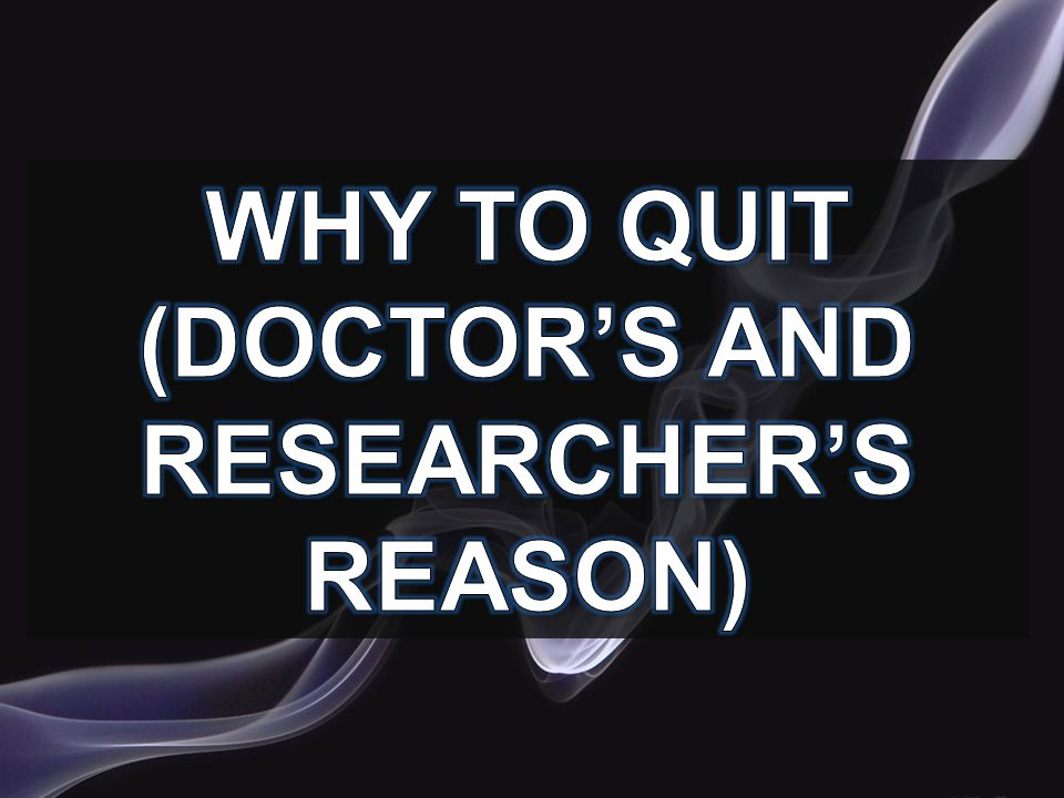Why to quit (Doctor's and researcher's reason)