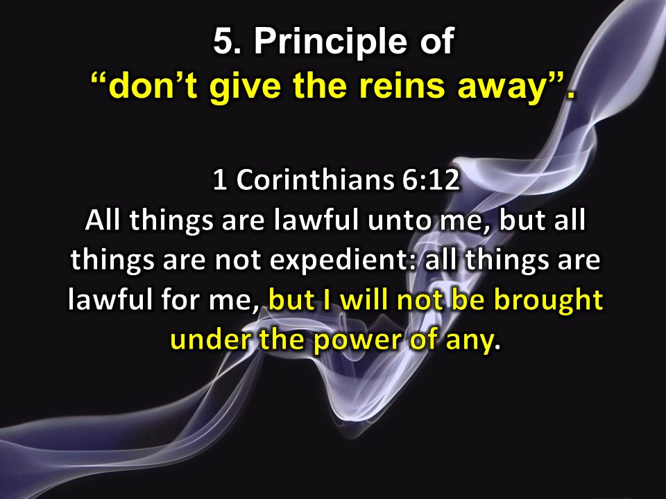5. Principle of don't give the reins away .