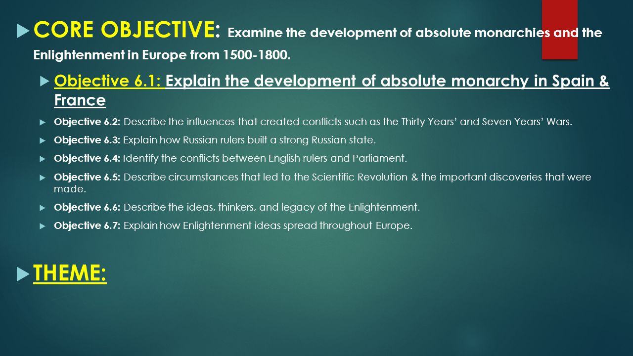 CORE OBJECTIVE: Examine the development of absolute monarchies and the Enlightenment in Europe from 1500-1800.