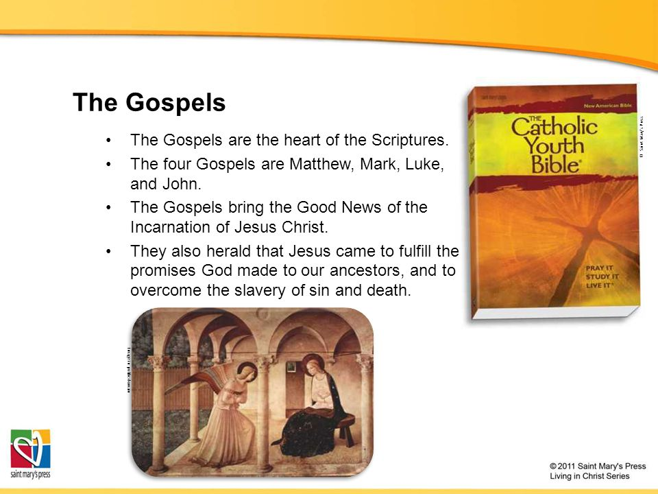 The Gospels The Gospels are the heart of the Scriptures.