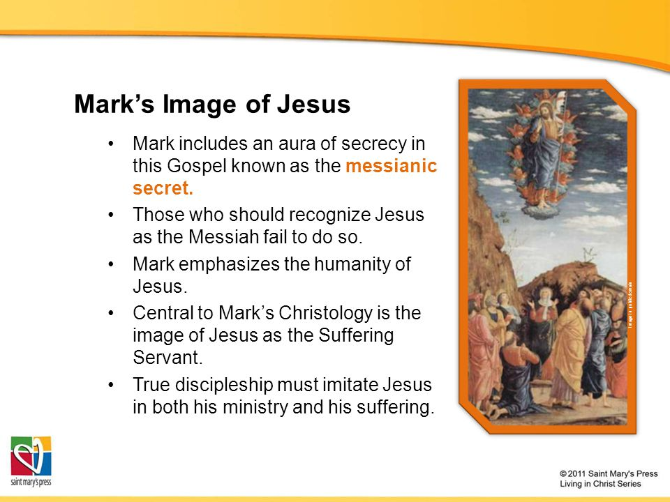 Mark's Image of Jesus Mark includes an aura of secrecy in this Gospel known as the messianic secret.