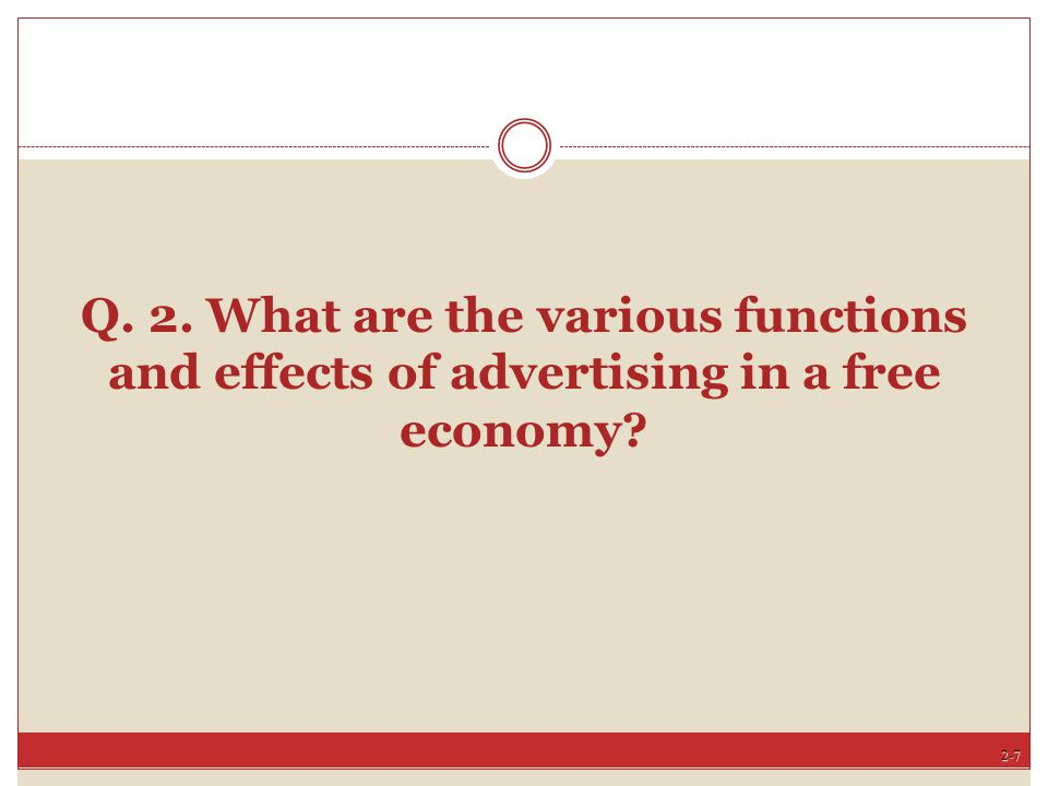 Q. 2. What are the various functions and effects of advertising in a free economy
