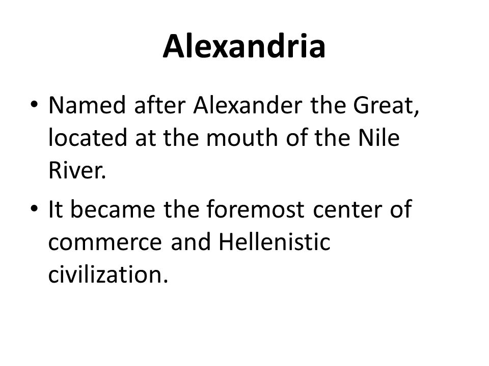 Alexandria Named after Alexander the Great, located at the mouth of the Nile River.