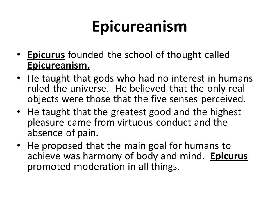 Epicureanism Epicurus founded the school of thought called Epicureanism.