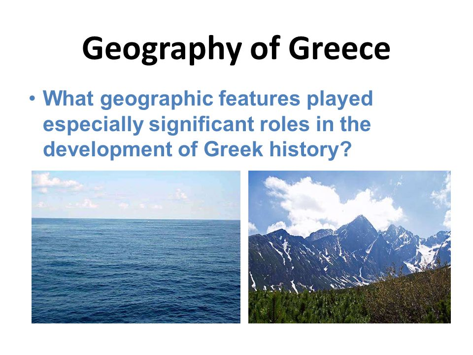 Geography of Greece What geographic features played especially significant roles in the development of Greek history
